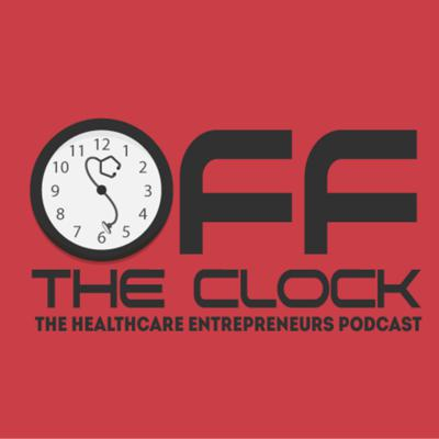 Off The Clock: The Healthcare Entrepreneurs Podcast