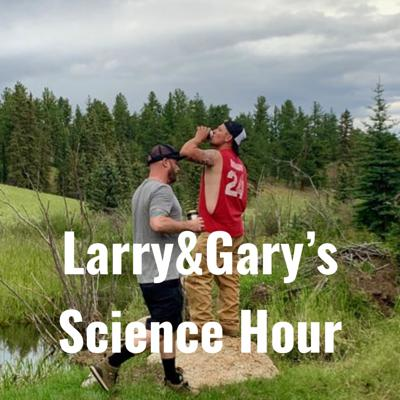 Larry&Gary's Science Hour