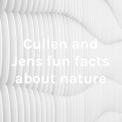 Cullen and Jens fun facts about nature