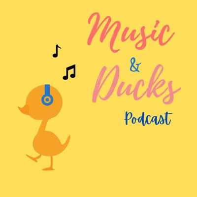 Music and Ducks Podcast