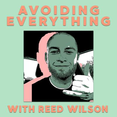 Avoiding Everything with Reed Wilson
