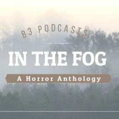 In the Fog - A Horror Anthology Podcast