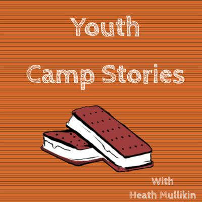 Youth Camp Stories with Heath Mullikin