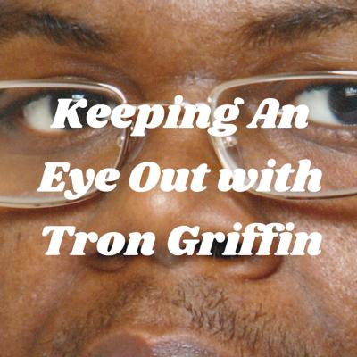 Keeping An Eye Out with Tron Griffin