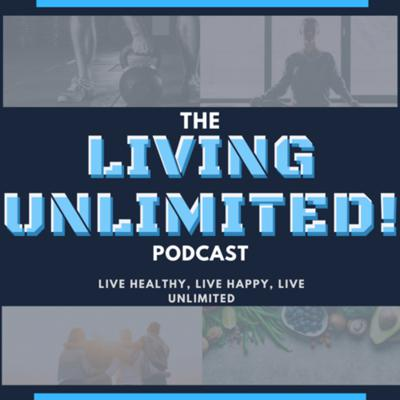 The Living Unlimited Podcast