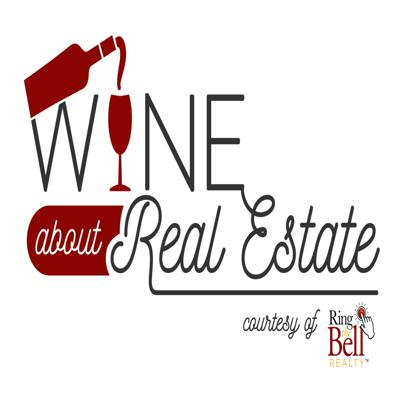Wine About Real Estate by Ring The Bell Realty