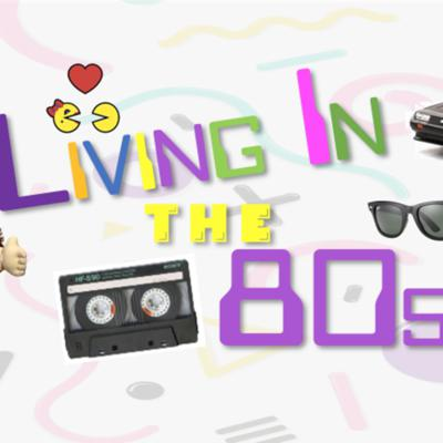 Living In The 80s