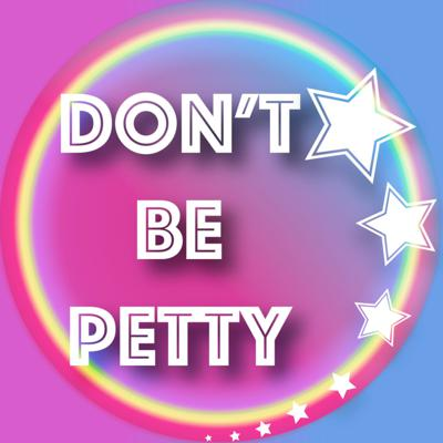 Don't Be Petty
