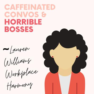 Caffeinated Convos & Horrible Bosses