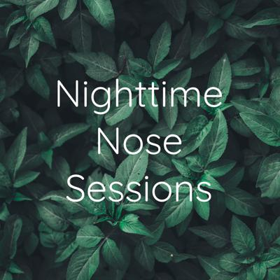 Nighttime Nose Sessions