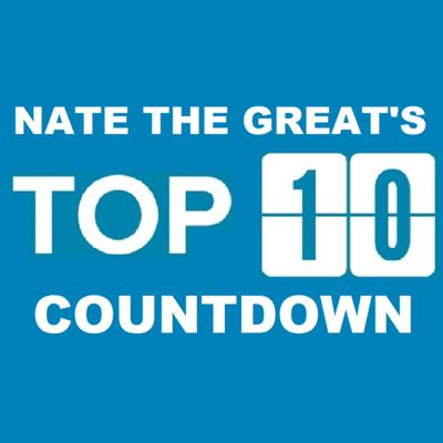 Nate The Great's Top 10 Countdown
