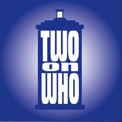 TWO ON WHO: A DOCTOR WHO PODCAST
