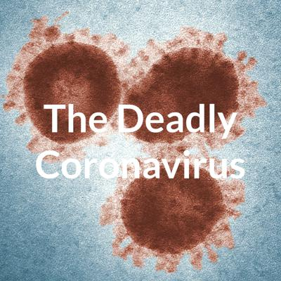 The Deadly Coronavirus