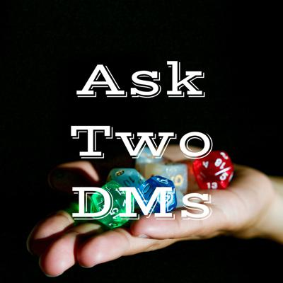 Ask Two DMs