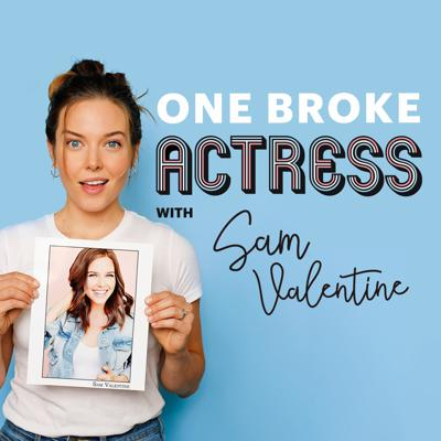 """Financially, mentally, physically or otherwise...most actors are at least a little broke. Host/actress Sam Valentine brings you advice, tips, and real stories (of success AND failure) from people in and around the industry right now. So you feel a little more """"whole"""" and a little less alone.  Support this podcast: https://anchor.fm/one-broke-actress-podcast/support"""