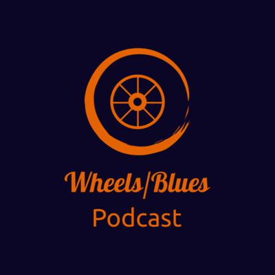Wheels/Blues Podcast