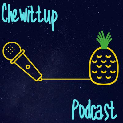 Chewittup podcast