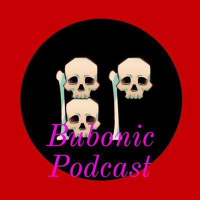 Bubonic Podcast