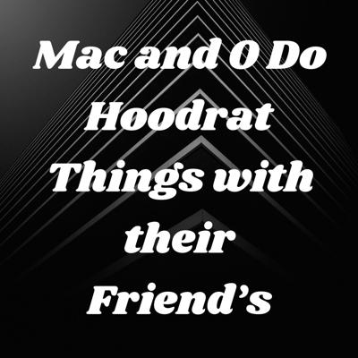 Mac and O Do Hoodrat Things with their Friend's