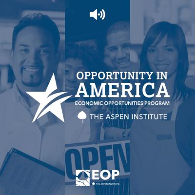 Opportunity in America - Events by the Aspen Institute Economic Opportunities Program