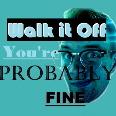 Walk It Off - You're Probably Fine