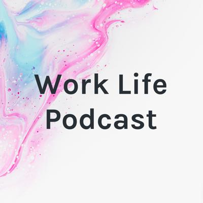 Work Life Podcast