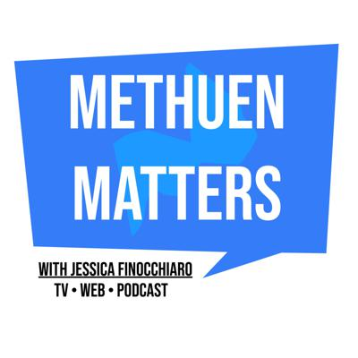 Methuen Matters™ with Jessica Finocchiaro. Podcast/TV Show about important topics in Methuen, Massachusetts, USA. All rights reserved.