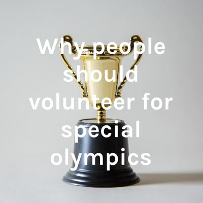 Why people should volunteer for special olympics