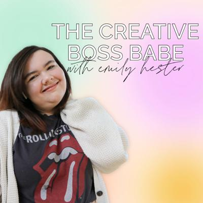 The Creative Boss Babe Podcast with Emily Hester