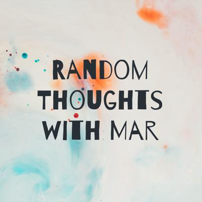Random Thoughts with Mar