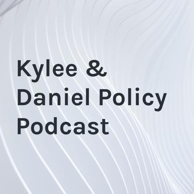 Kylee and Daniel Policy Podcast