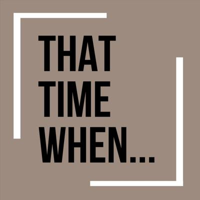 That Time When...