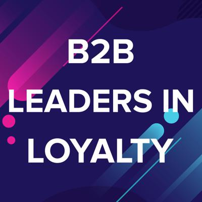 B2B Leaders in Loyalty Podcast