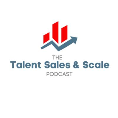 The Talent, Sales & Scale Podcast