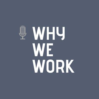 The Why We Work Podcast
