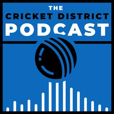 The Cricket District Podcast