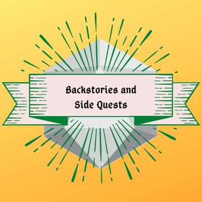 Backstories and Side Quests