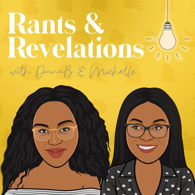 Rants and Revelations Podcast with Dana B and Michelle