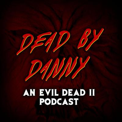 Dead by Danny | An Evil Dead 2 Podcast