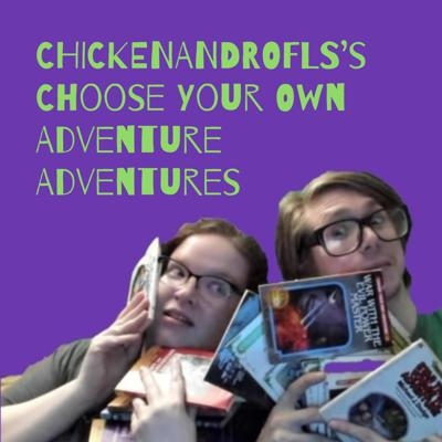 CHICKENANDROFLS's Choose Your Own Adventure Adventures