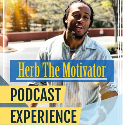 Herb The Motivator Podcast Experience