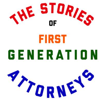 The Stories of First Generation Attorneys