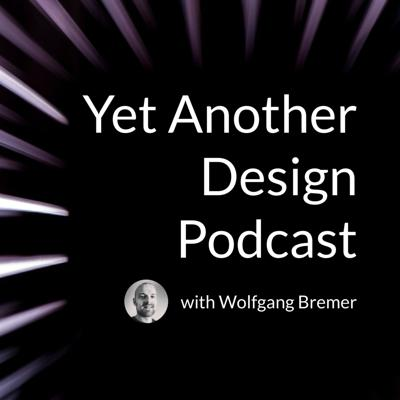 Yet Another Design Podcast — with Wolfgang Bremer