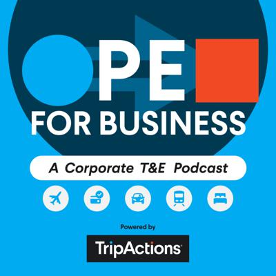 Open for Business: A Corporate T&E Podcast Powered by TripActions
