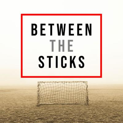Between The Sticks- A Soccer Podcast