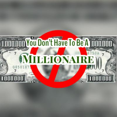 You Don't Have To Be A Millionaire