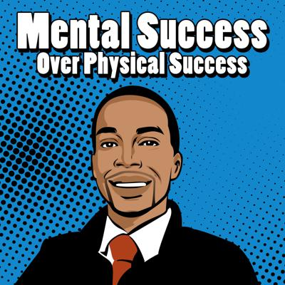 Mental Success Over Physical Success