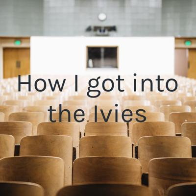 How I got into the Ivies