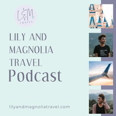 Lily and Magnolia Travel Podcast
