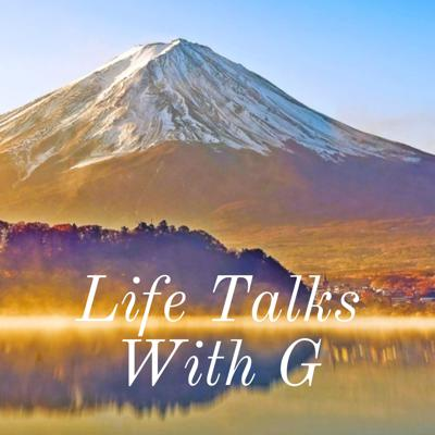Life Talks With G